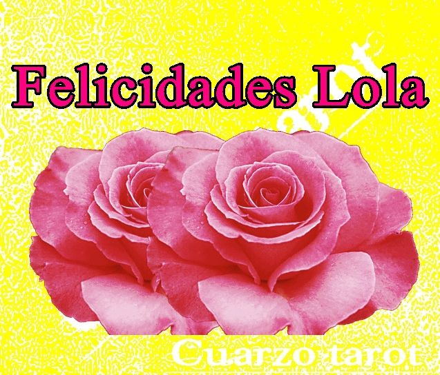 FELICIDADES LOLA!!!  https://www.cuarzotarot.es/  #FelizMarte #FelizDía #Dololres #Loli #Lola