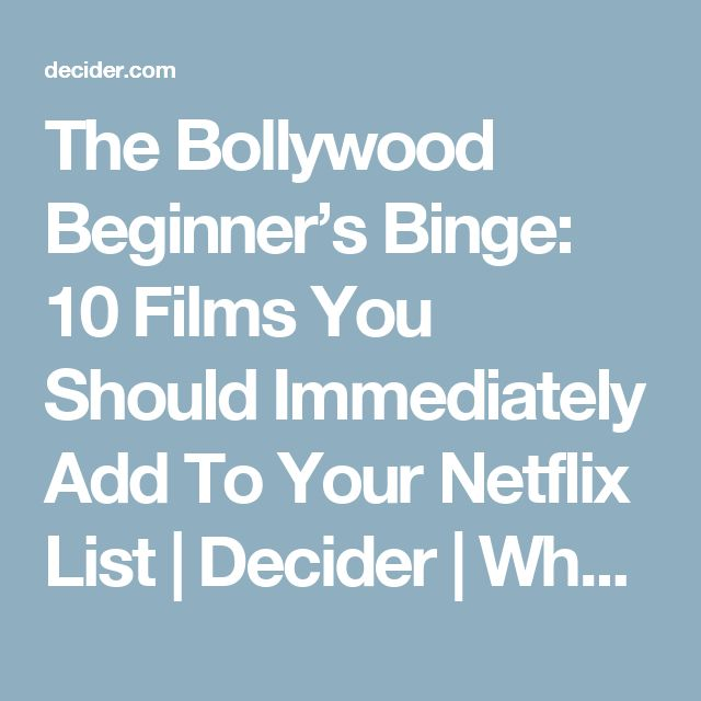 The Bollywood Beginner's Binge: 10 Films You Should Immediately Add To Your Netflix List | Decider | Where To Stream Movies & Shows…