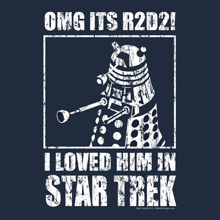 Sci-Fi Parody T-Shirt Featuring a Dalek That Reads 'OMG It's R2-D2! I Loved Him in Star Trek!'