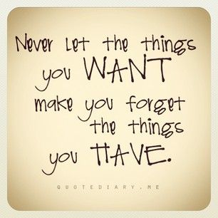 never forget what you have - something to remember!!