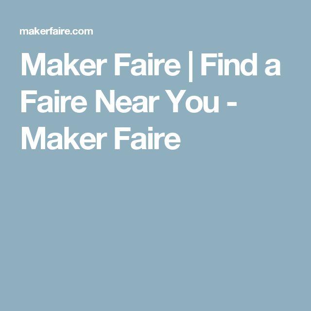 Maker Faire   Find a Faire Near You - Maker Faire