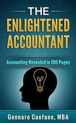 The Enlightened Accountant: Accounting Revealed in 100 Pages (The Four-Week MBA)