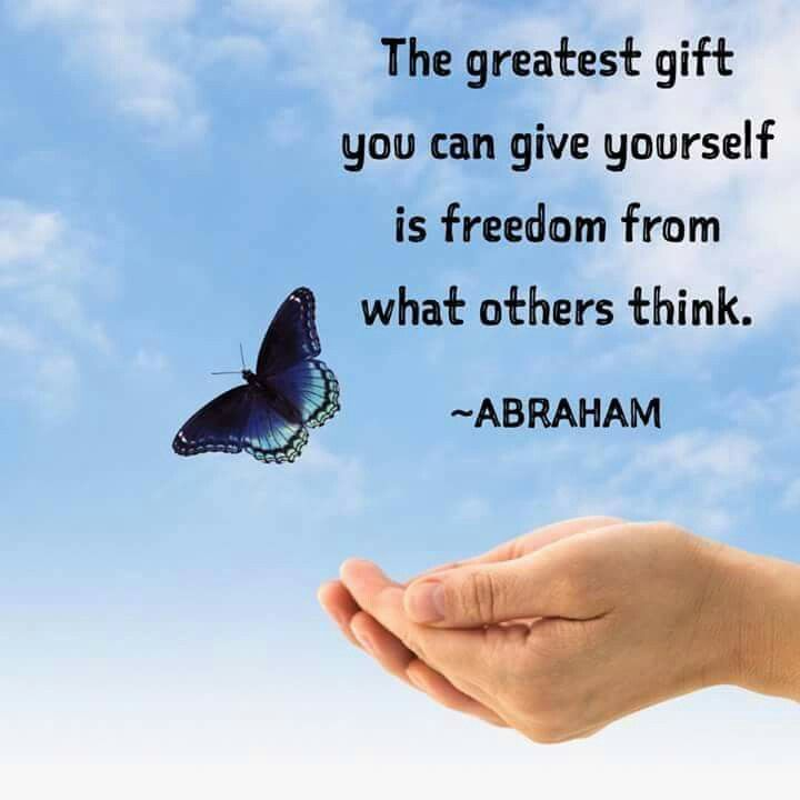 the greatest gift you can give yourself is freedom from what others think