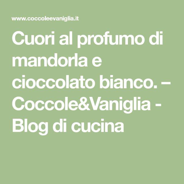 Cuori al profumo di mandorla e cioccolato bianco. – Coccole&Vaniglia - Blog di cucina