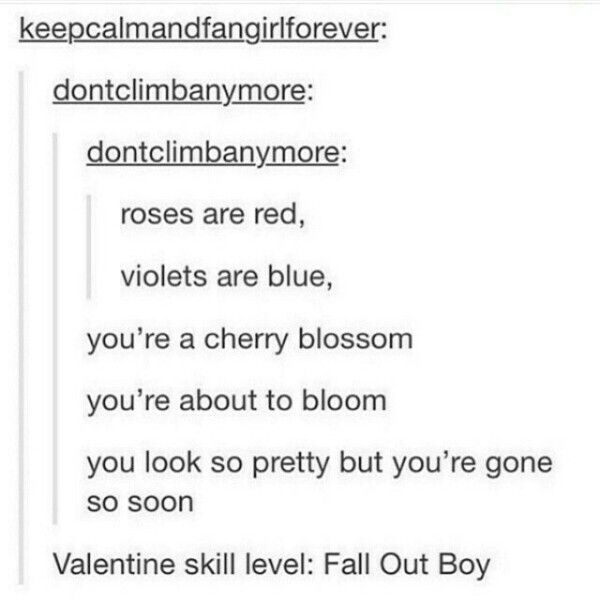 Fall out boy is the highest valentine skill level give me this for Valentine's Day and i'll marry you