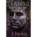 The Arrival (Burden of Conquest Book I) (Kindle Edition)By J. Thorn