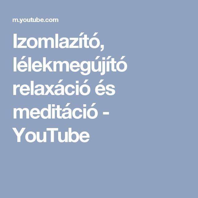 Izomlazító, lélekmegújító relaxáció és meditáció - YouTube