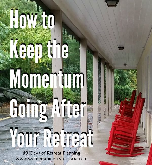 How to Keep the Momentum Going After Your Retreat - Ideas that will keep your women remembering and reminiscing at Women's Ministry Toolbox.