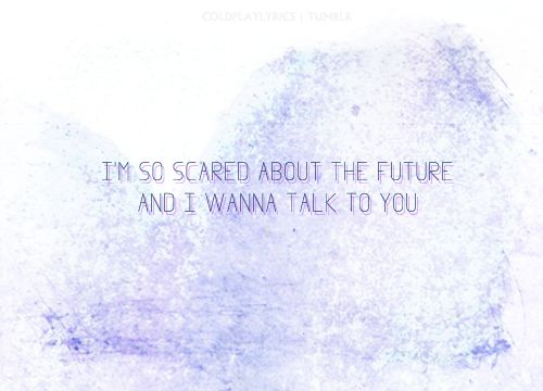 Oh brother I can't, I can't get through... I'm so scared about the future and I wanna talk to you. <3