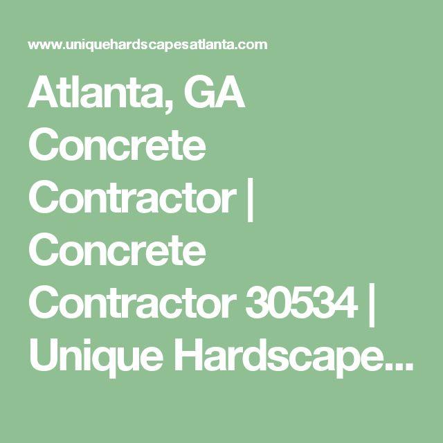 Atlanta, GA Concrete Contractor | Concrete Contractor 30534 | Unique Hardscapes And Landscapes