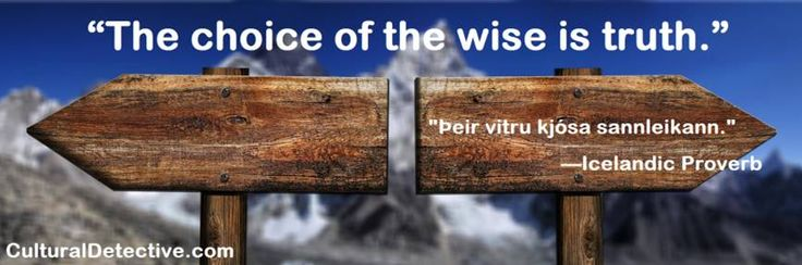 """""""The choice of the wise is truth."""" #Icelandic #Proverb. Build #intercultural competence by subscribing to #CulturalDetective #leader #team #global"""