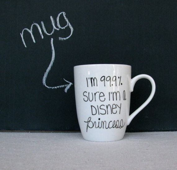 "Coffee Mug - Princess Mug - Black Hand Painted ""I'm 99.9% Sure I'm a Disney Princess"" on a White Coffee Cup - Black and White Mug. $13.00, via Etsy."