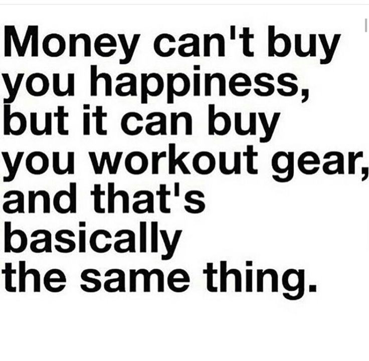 Money can't buy you happiness, but it can buy you workout gear, and that's basically the same thing.