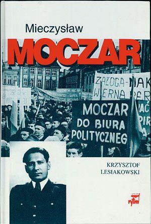 """Mieczysław Moczar """"Mietek"""". Biografia polityczna, Krzysztof Lesiakowski, Rytm, 1998, http://www.antykwariat.nepo.pl/mieczyslaw-moczar-mietek-biografia-polityczna-krzysztof-lesiakowski-p-14615.html"""