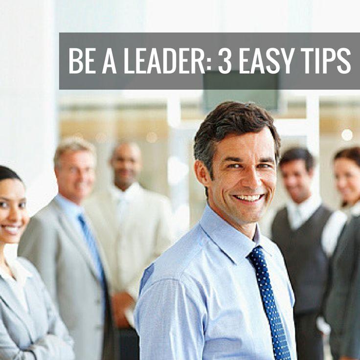 Be a leader 3 easy tips leader career advice leadership