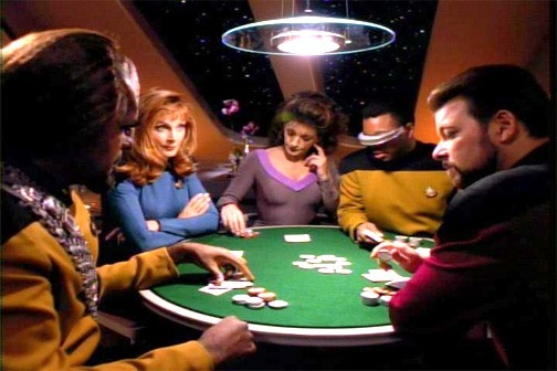 Star Trek TNG - Worf and Bev were always at a disadvantage if you think about it... Riker was a poker master, Data was a damn robot who could calculate and count cards, Geordi's visor can probably see through the others' cards and Deanna is an empath - she can tell if you're lying!! Sheesh, I'd never wanna play with this crew!