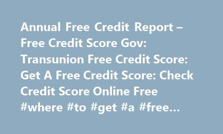 Annual Free Credit Report – Free Credit Score Gov: Transunion Free Credit Score: Get A Free Credit Score: Check Credit Score Online Free #where #to #get #a #free #credit #report http://remmont.com/annual-free-credit-report-free-credit-score-gov-transunion