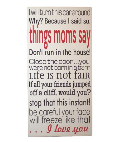 This made me laugh out loud. A little because my mom used to say these things to me and a little because I now say them to my son. haha Take a look at this Brown & Red 'Things Moms Say' Wall Art by Vinyl Crafts on #zulily today!