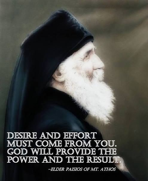 """Desire and effort must come from you. God will provide the power and the results."" -Elder Paisios"