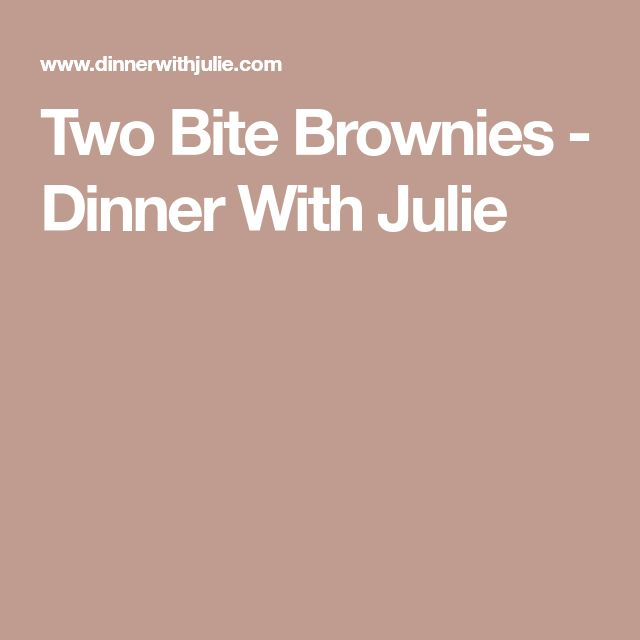 Two Bite Brownies - Dinner With Julie