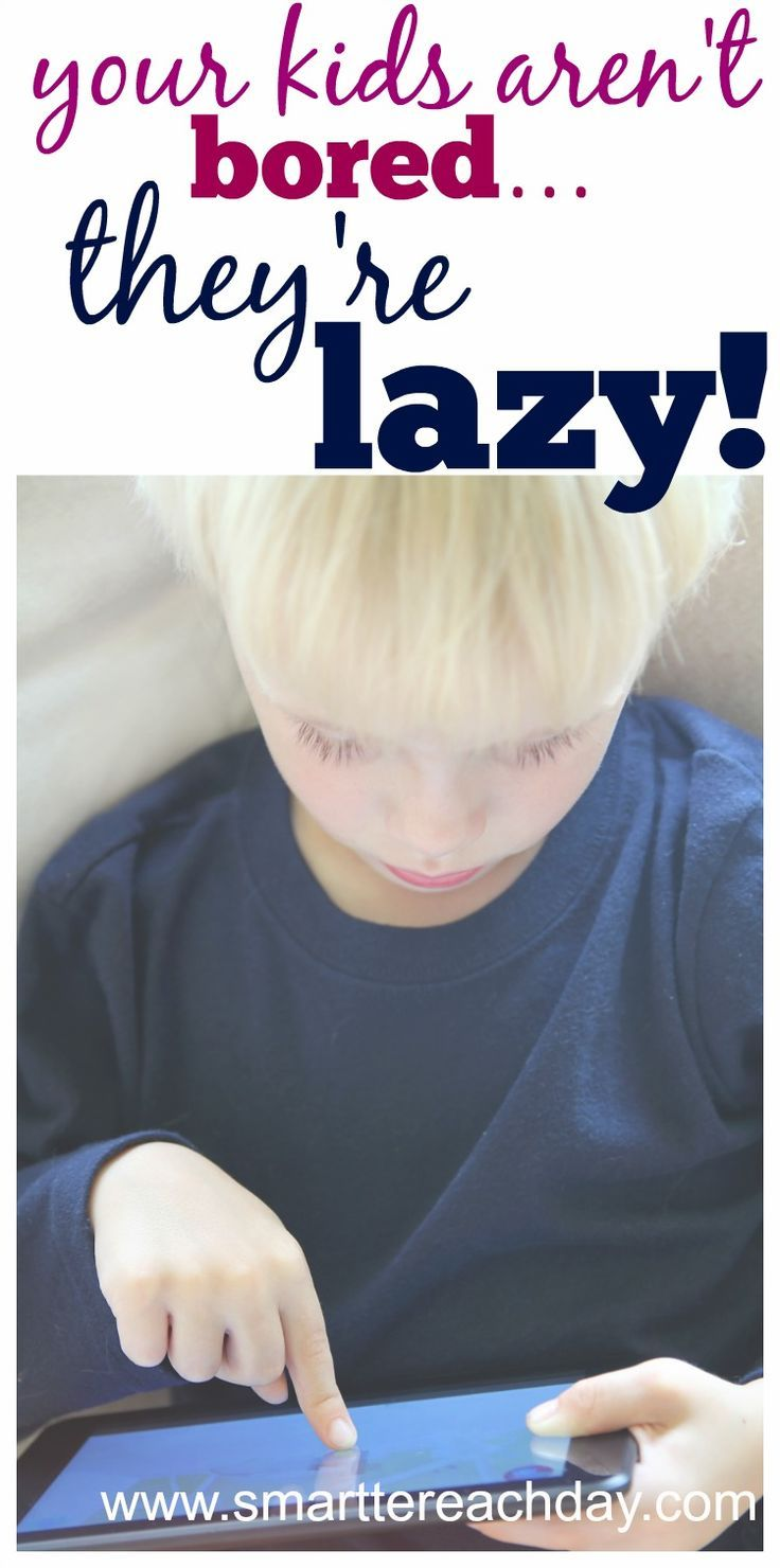 Think you have bored kids? No, Your Kids Aren't Bored - They're Lazy