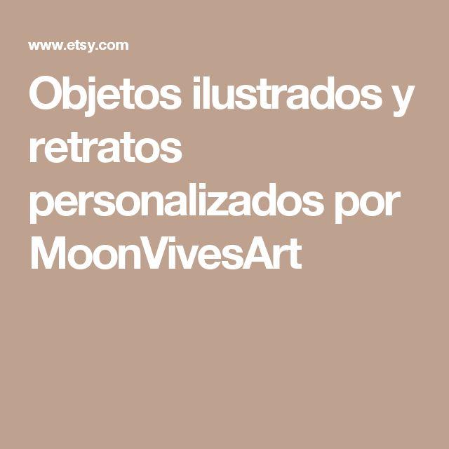 Objetos ilustrados  y retratos personalizados por MoonVivesArt