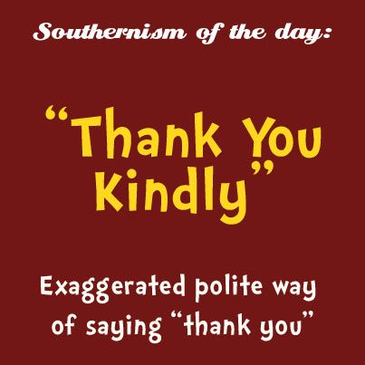 Southern Sayings~ Thank you kindly