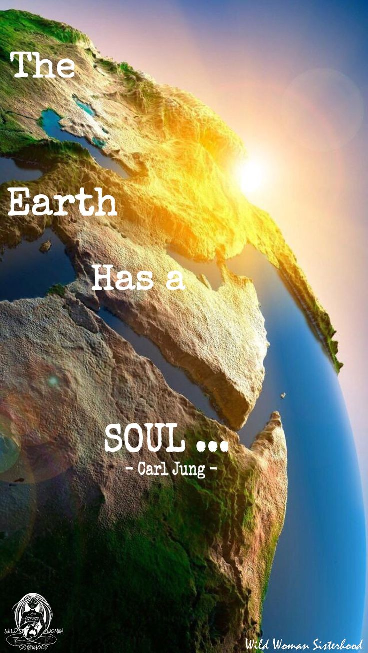 Mother Earth •~• The Earth has a Soul. ~ Carl Jung