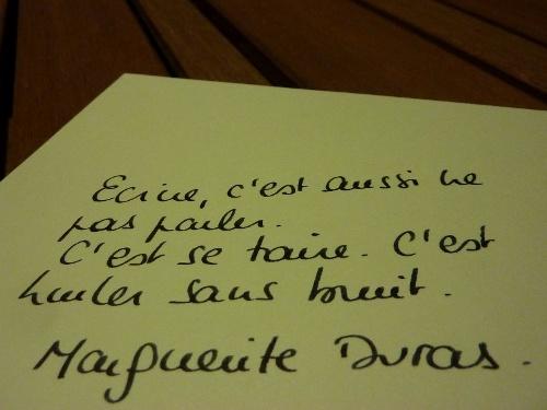 Ecrire, c'est hurler sans bruit. Marguerite Duras