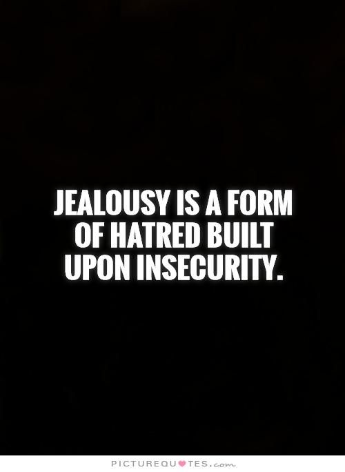 Jealousy is a form of hatred built upon insecurity Picture Quote #1