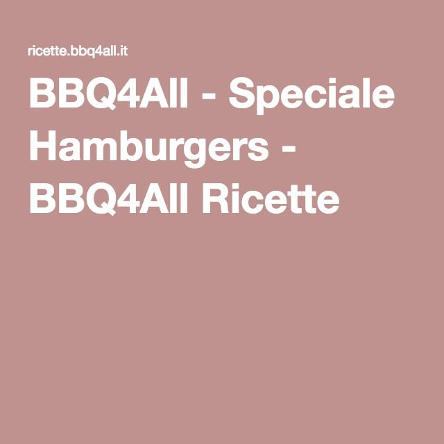 BBQ4All - Speciale Hamburgers - BBQ4All Ricette