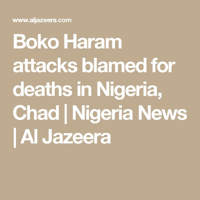 Boko Haram attacks blamed for deaths in Nigeria, Chad | Nigeria News | Al Jazeera