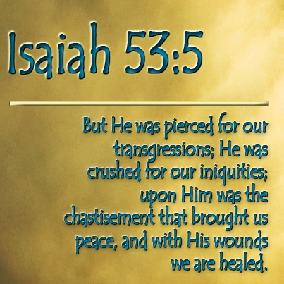 Isaiah 53:5 ESV But he was pierced for our transgressions ...