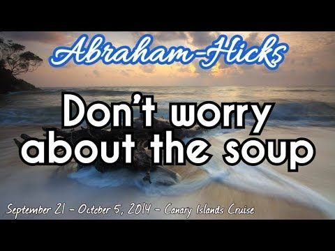 Abraham-Hicks | Don't worry about the soup - YouTube