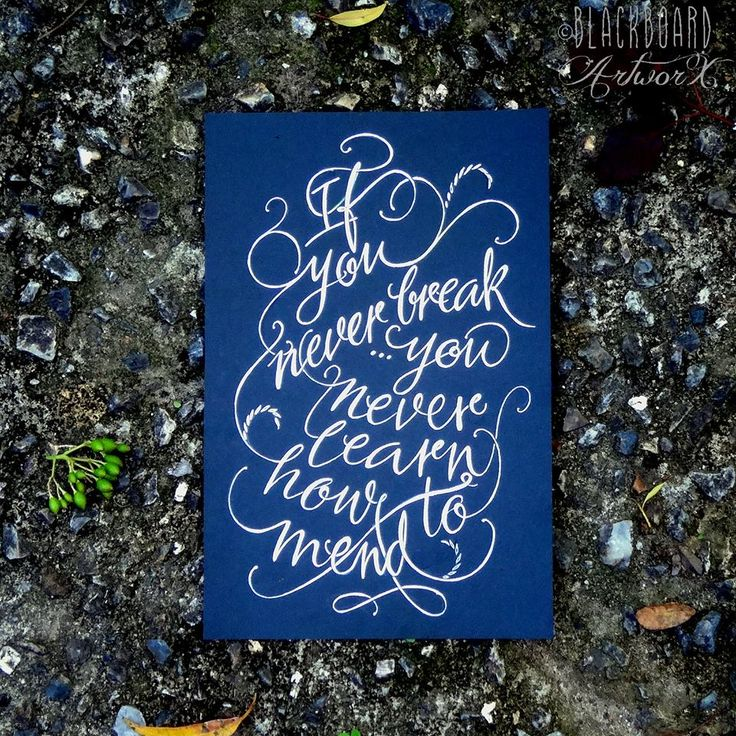 """If you never break, you never learn how to mend"" - Nina Johnson. Handwritten typography quote. Copyright - Blackboard Artworx"