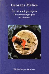 Livre : Georges Méliès, Écrits et propos : du cinématographe au cinéma, Paris, Ombres, 2016, 222p.