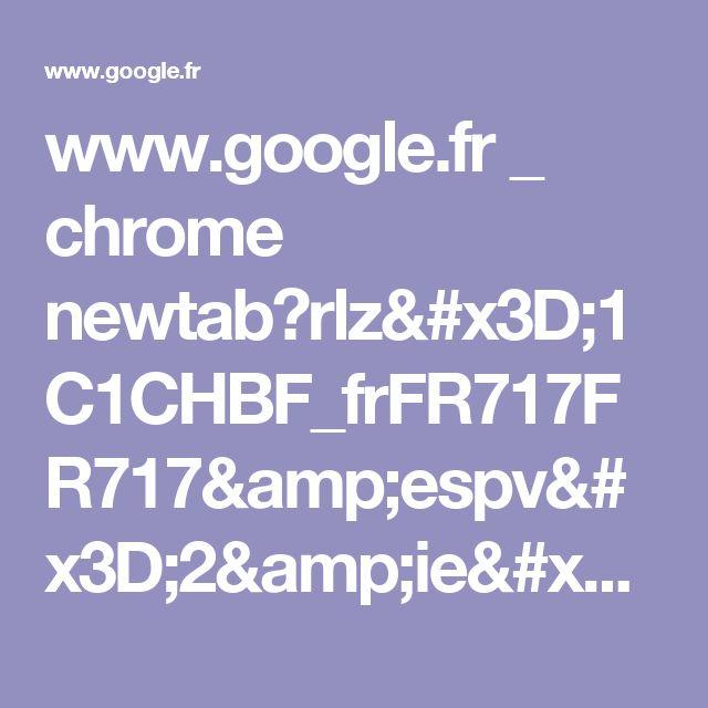 www.google.fr _ chrome newtab?rlz=1C1CHBF_frFR717FR717&espv=2&ie=UTF-8