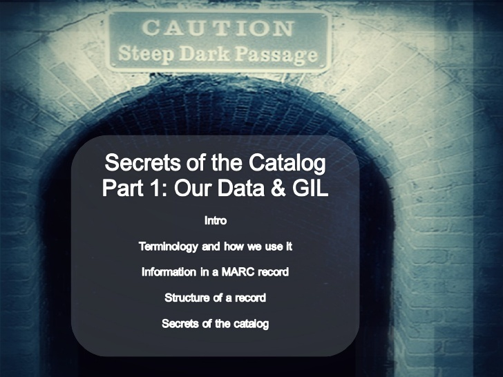 secrets of the library catalog - data, MARC records, AACR2, tiny bit on RDA