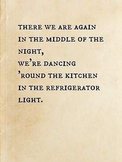 we're dancing 'round the kitchen in the refrigerator light