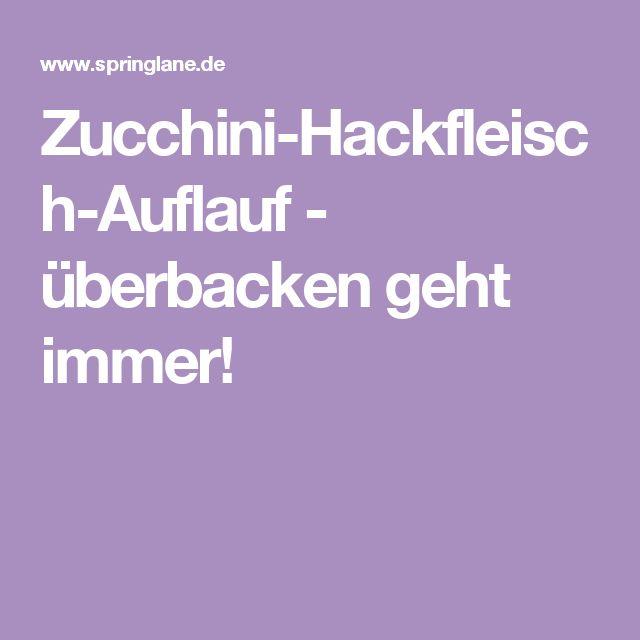 Zucchini-Hackfleisch-Auflauf - überbacken geht immer!