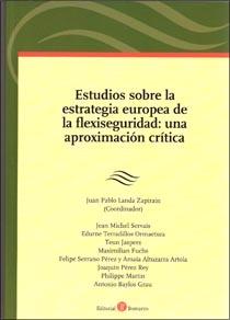 Estudios sobre la estrategia europea de la flexiseguridad : una aproximación crítica / Juan Pablo Landa Zapirain (coordinador) ; Jean Michel Servais... [et al.]  L/Bc 349.2 EST
