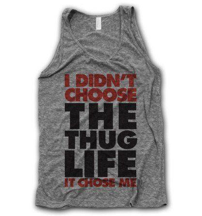 The Thug Life Chose Me Tank #funny #humor #i-didn't-choose-the-thug-life