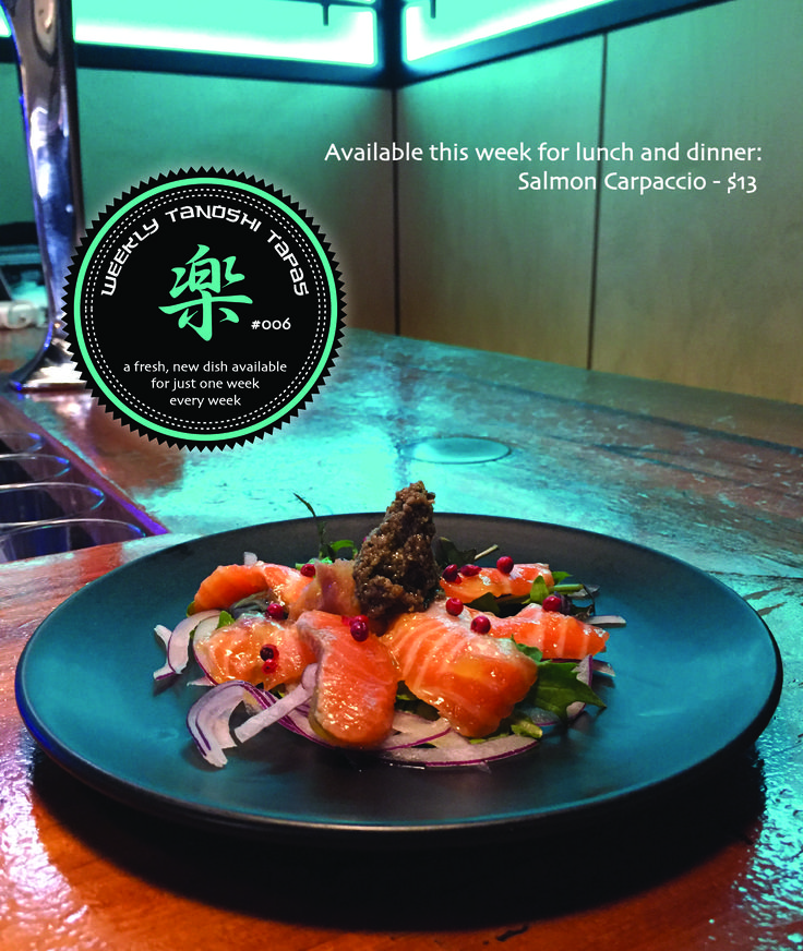 Tanoshi Tapas #006 Available this week and this week only... Salmon Carpaccio - $13 (served with a side of rice)