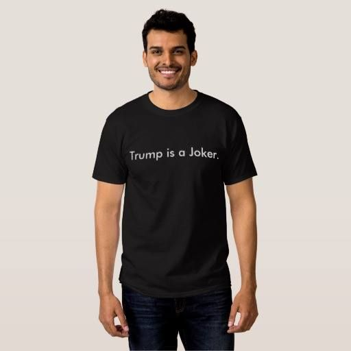 (Trump is a Joker T-Shirt) #2016 #Bernie #Bill #Clinton #Colbert #Democrat #Democratic #Dnc #Donald #Election #Gary #Hillary #Johnson #Limbaugh #Liz #Maher #Msnbc #Nevertrump #Orange #Orangutan #Party #Republican #Rnc #Sanders #Trump #Vote is available on Funny T-shirts Clothing Store   http://ift.tt/2di6BkW