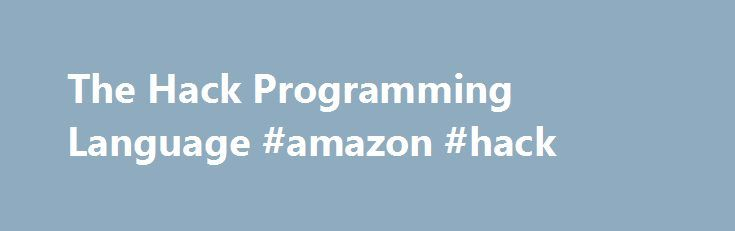 The Hack Programming Language #amazon #hack http://kansas.remmont.com/the-hack-programming-language-amazon-hack/  # What is Hack? Hack is a programming language for HHVM. Hack reconciles the fast development cycle of a dynamically typed language with the discipline provided by static typing, while adding many features commonly found in other modern programming languages. Hack provides instantaneous type checking by incrementally checking your files as you edit them. It typically runs in less…