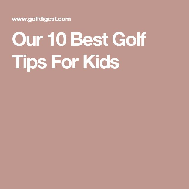 Our 10 Best Golf Tips For Kids