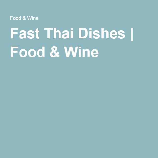 Fast Thai Dishes | Food & Wine