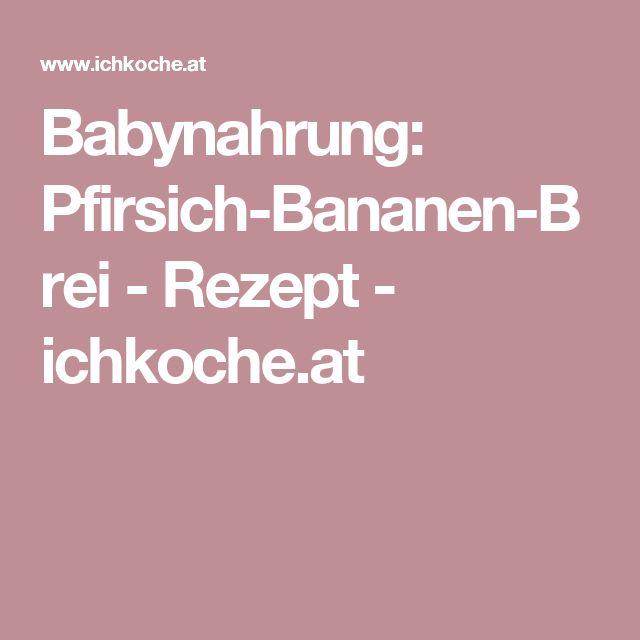 Babynahrung: Pfirsich-Bananen-Brei - Rezept - ichkoche.at