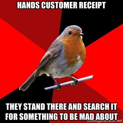 "[Image Description: Background is several triangles in a circle like a pie alternating from true red, scarlet and black. A robin is sitting on his perch looking to the right.Top Text: ""HANDS CUSTOMER RECEIPT.""Bottom Text: ""THEY STAND THERE AND SEARCH IT FOR SOMETHING TO BE MAD ABOUT.""]"