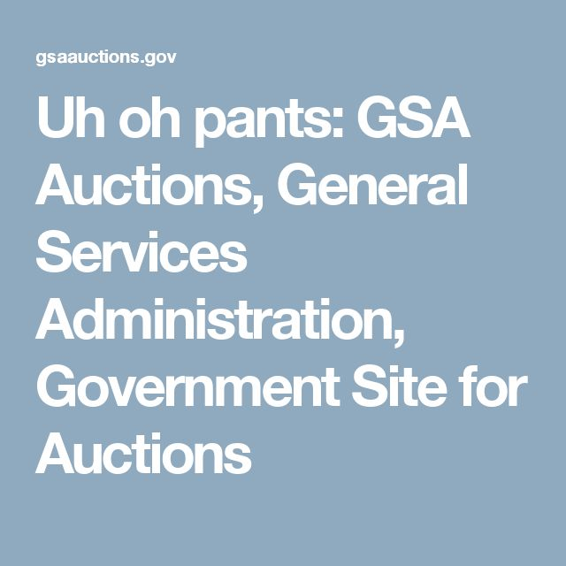 Uh oh pants:  GSA Auctions, General Services Administration, Government Site for Auctions